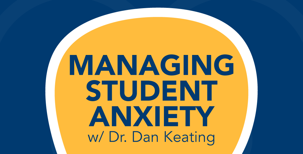 Managing student anxiety is an important topic in the pandemic.